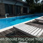 When Should You Close Your Pool? Keep Your Water Healthy For The Next Season