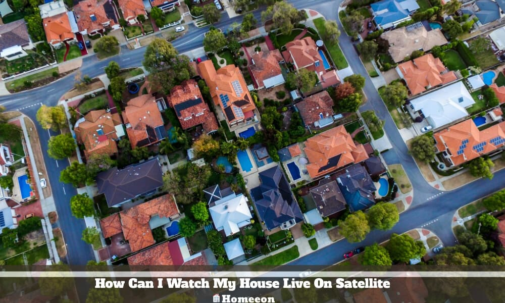 How Can I Watch My House Live On Satellite