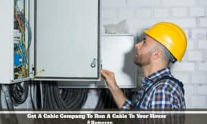 Cable Company To Run A Cable To Your House