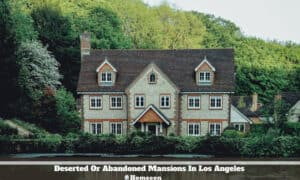 Deserted Or Abandoned Mansions In Los Angeles