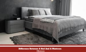 Difference Between A Bed And A Mattress